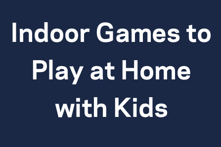 Games And Activities To Enjoy Inside When Your Kids Need A Break From Outdoor Play