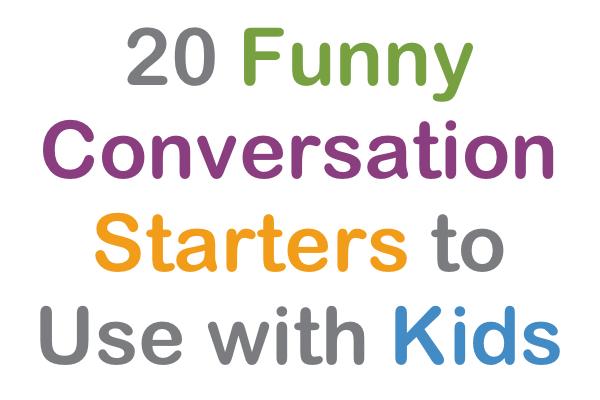 Hilarious conversation starters